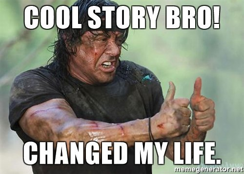 cool-story-bro-changed-my-life.jpg